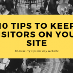 10 Tips To Keep Visitors On Your Site