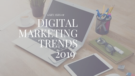 DIGITAL MARKETING TRENDS 2019