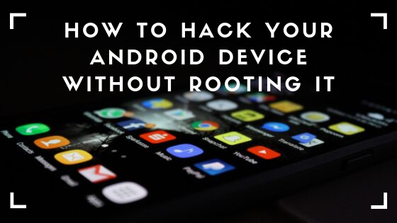 How to hack your Android device without rooting It