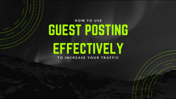 How to Use Guest Posting Effectively to Increase Your Traffic