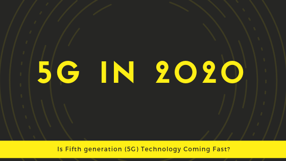 Is Fifth generation (5G) Technology Coming Fast_