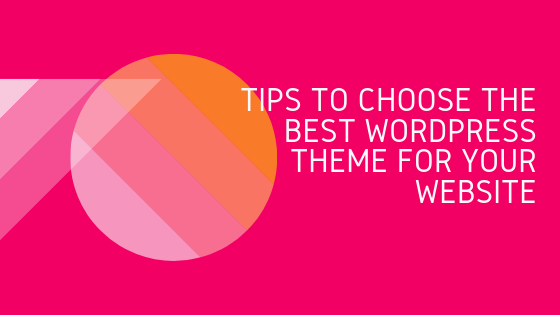 Tips to Choose the Best WordPress Theme for Your Website