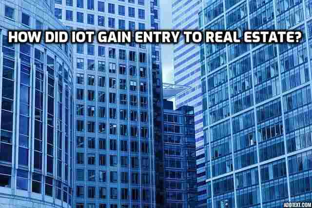 How Did IoT gain entry to Real Estate